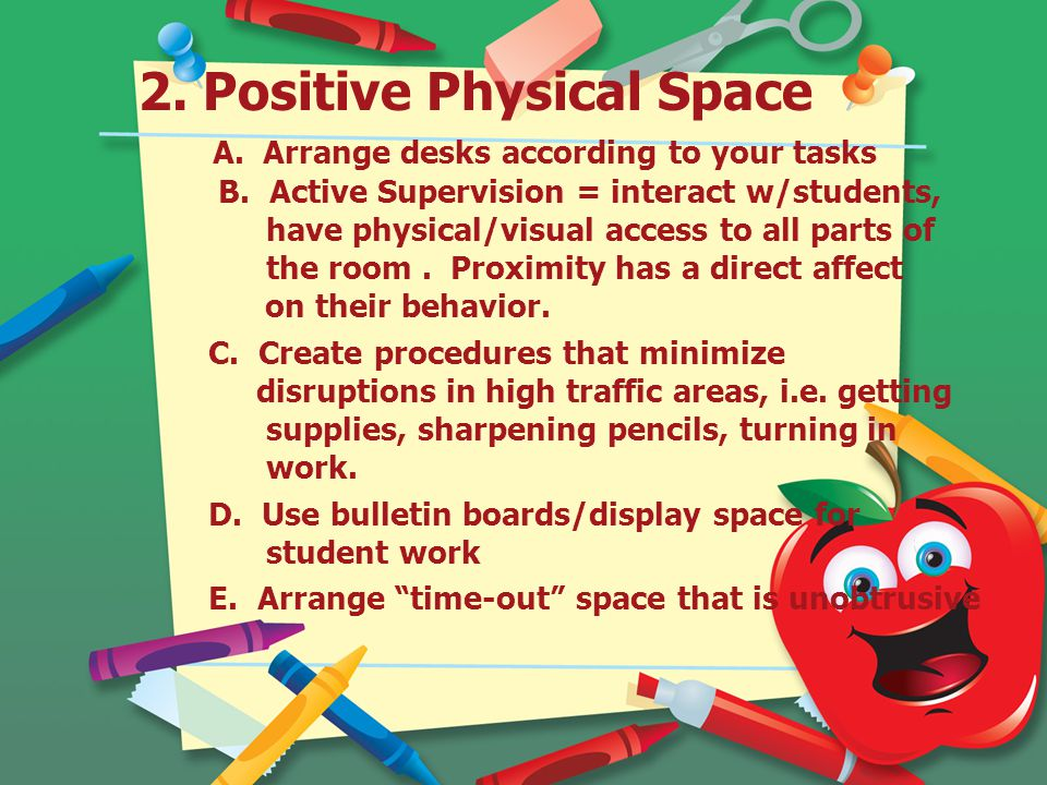 2.Positive Physical Space A. Arrange desks according to your tasks B.
