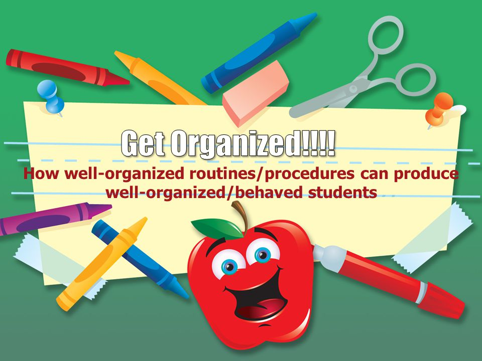 How well-organized routines/procedures can produce well-organized/behaved students
