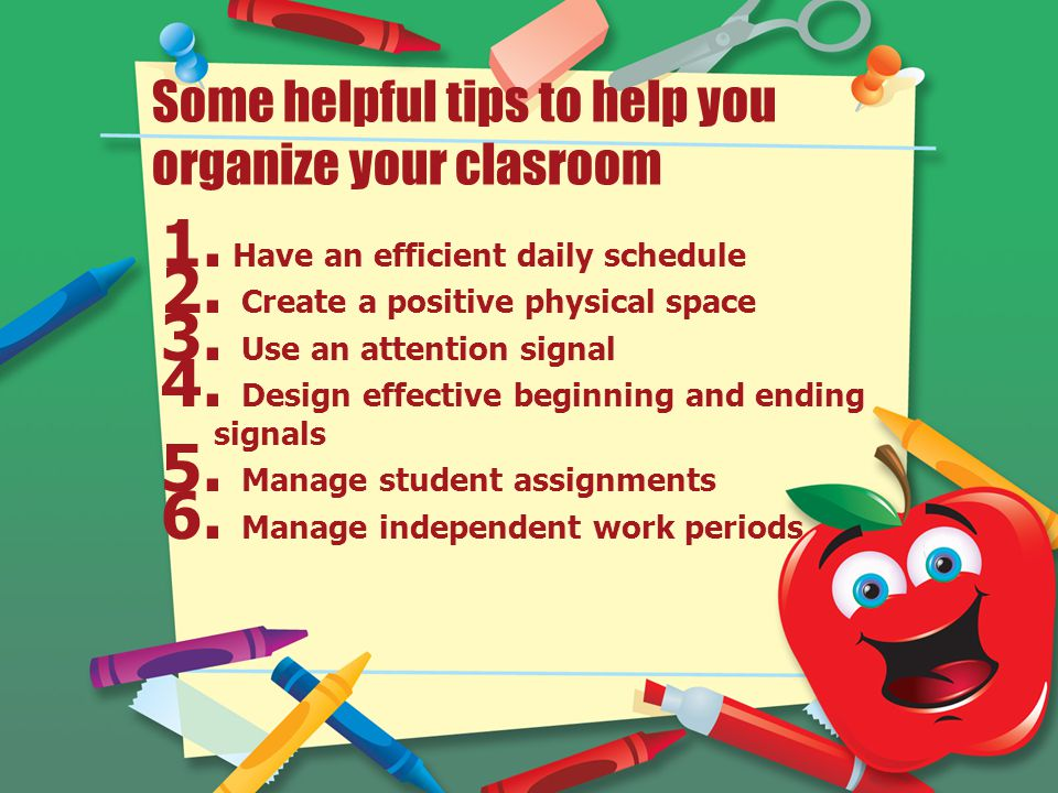 Some helpful tips to help you organize your clasroom 1.