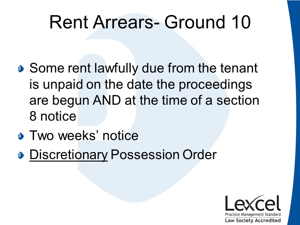 Rent Arrears- Ground 10 Some rent lawfully due from the tenant is unpaid on the date the proceedings are begun AND at the time of a section 8 notice T