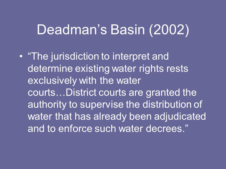 "Deadman's Basin (2002) ""The jurisdiction to interpret and determine existing water rights rests exclusively with the water courts…District courts are"