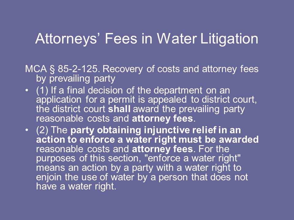 Attorneys' Fees in Water Litigation MCA § 85-2-125. Recovery of costs and attorney fees by prevailing party (1) If a final decision of the department