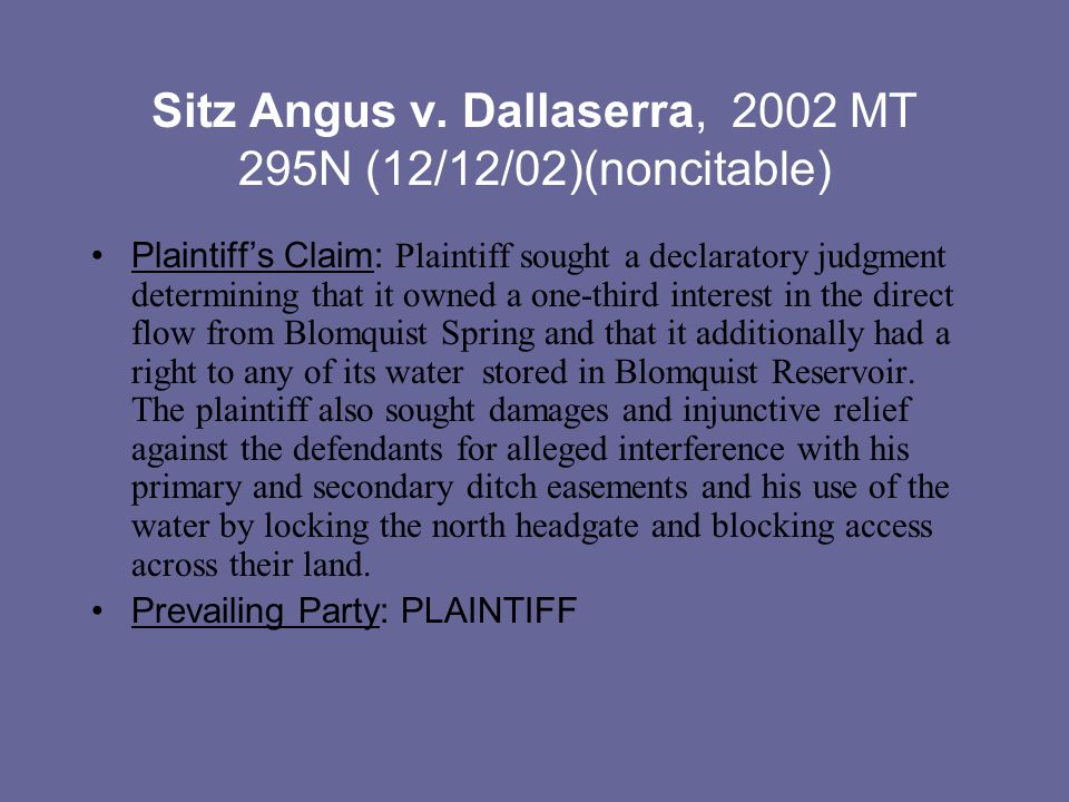 Sitz Angus v. Dallaserra, 2002 MT 295N (12/12/02)(noncitable) Plaintiff's Claim: Plaintiff sought a declaratory judgment determining that it owned a o