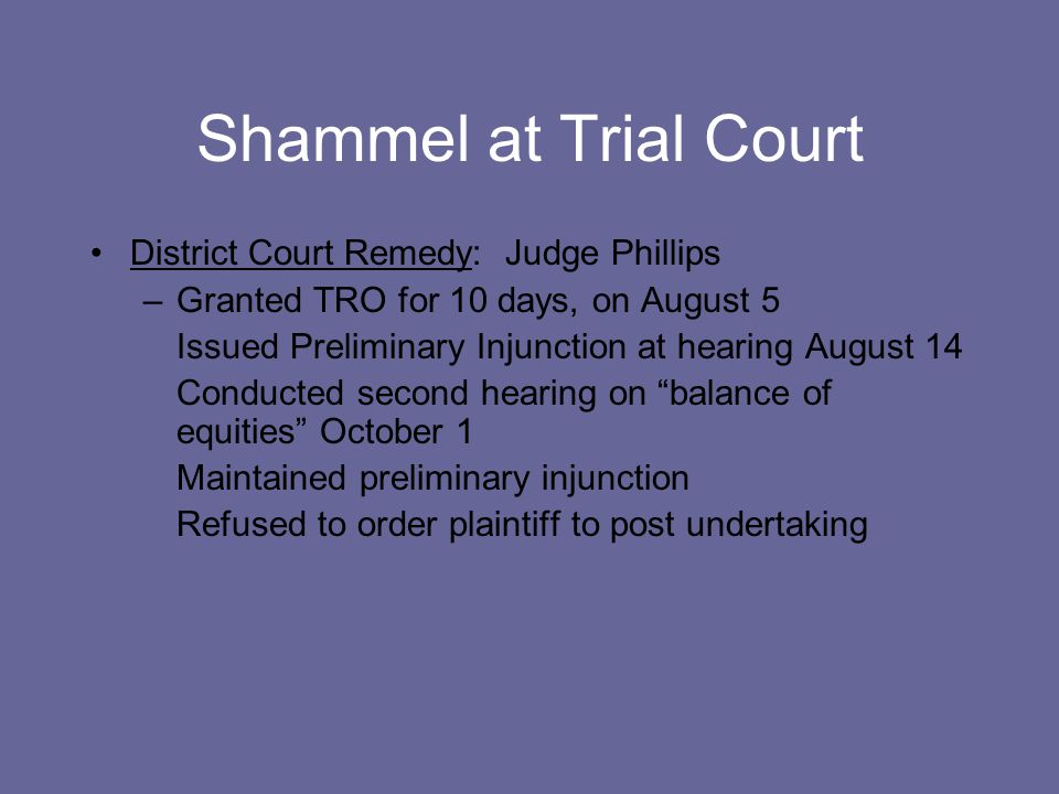 Shammel at Trial Court District Court Remedy: Judge Phillips –Granted TRO for 10 days, on August 5 Issued Preliminary Injunction at hearing August 14