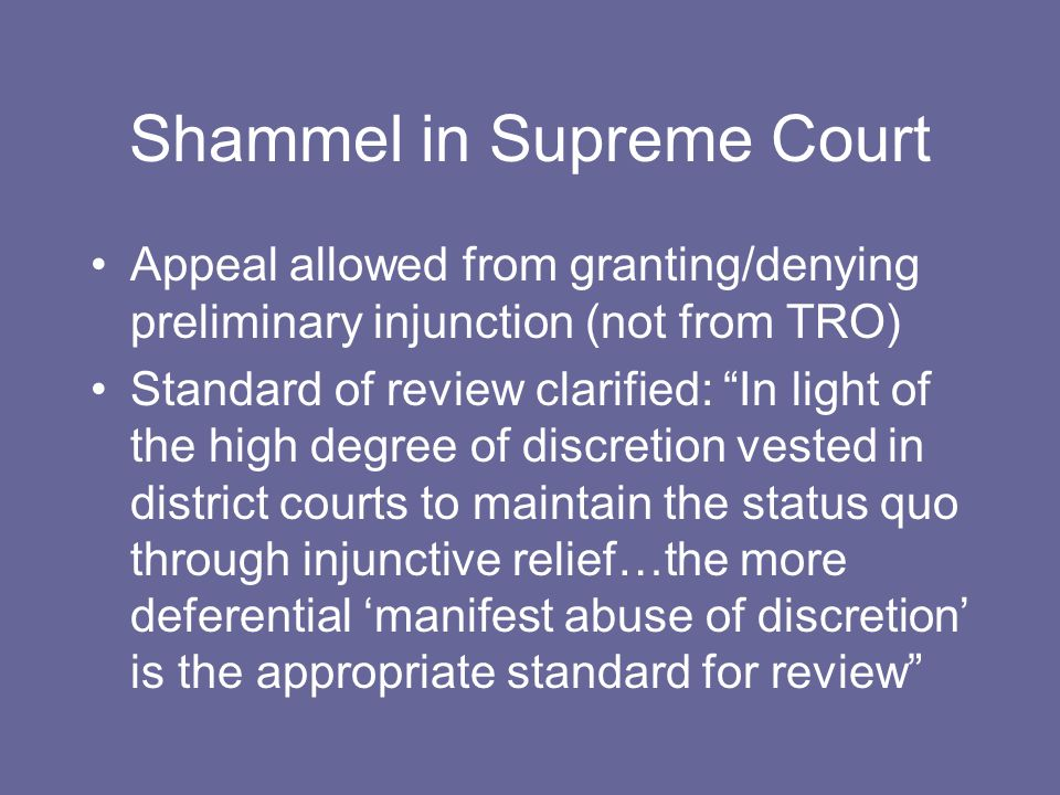 "Shammel in Supreme Court Appeal allowed from granting/denying preliminary injunction (not from TRO) Standard of review clarified: ""In light of the hig"