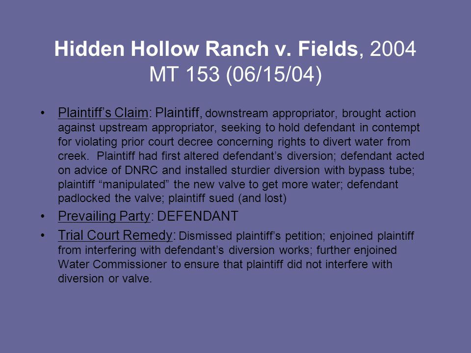 Hidden Hollow Ranch v. Fields, 2004 MT 153 (06/15/04) Plaintiff's Claim: Plaintiff, downstream appropriator, brought action against upstream appropria