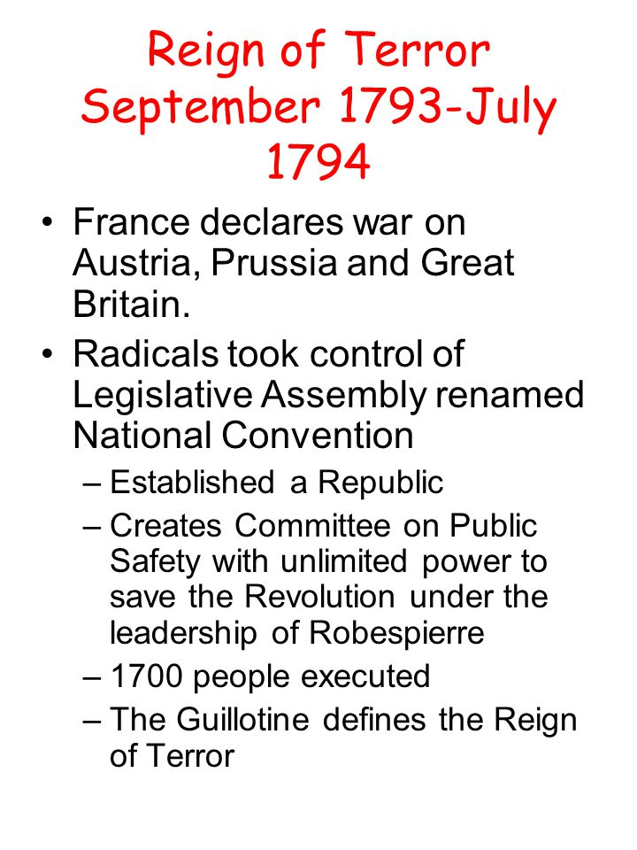 Reign of Terror September 1793-July 1794 France declares war on Austria, Prussia and Great Britain.