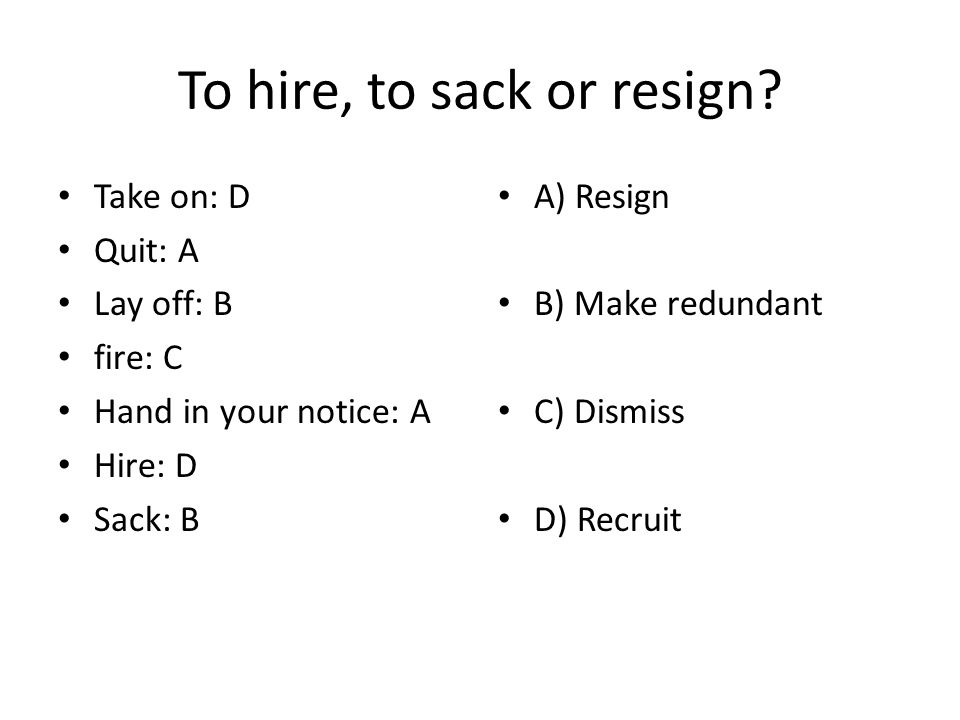 To hire, to sack or resign.