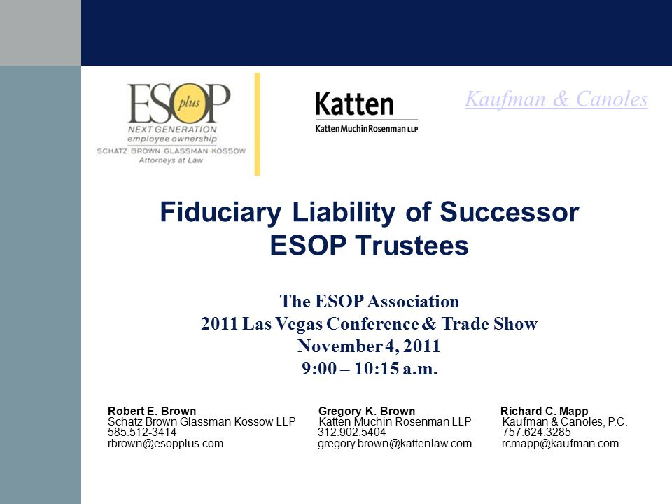 Kaufman & Canoles Fiduciary Liability of Successor ESOP Trustees The ESOP Association 2011 Las Vegas Conference & Trade Show November 4, 2011 9:00 – 10:15 a.m.
