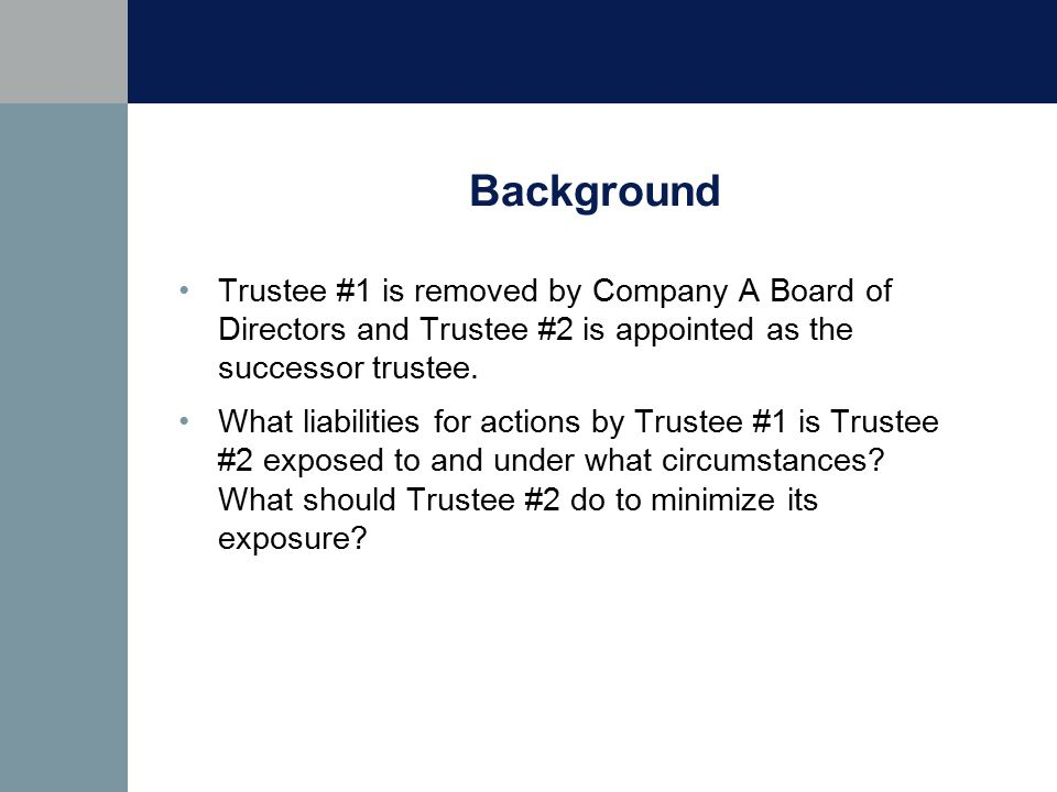 Background Trustee #1 is removed by Company A Board of Directors and Trustee #2 is appointed as the successor trustee.