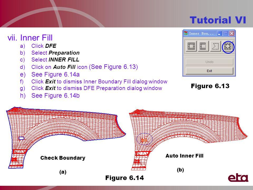 vii. Inner Fill a)Click DFE b)Select Preparation c)Select INNER FILL d)Click on Auto Fill icon (See Figure 6.13) e)See Figure 6.14a f)Click Exit to di