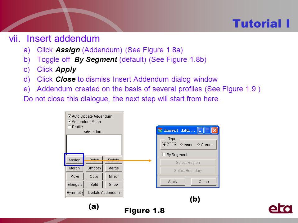 vii. Insert addendum a)Click Assign (Addendum) (See Figure 1.8a) b)Toggle off By Segment (default) (See Figure 1.8b) c)Click Apply d)Click Close to di