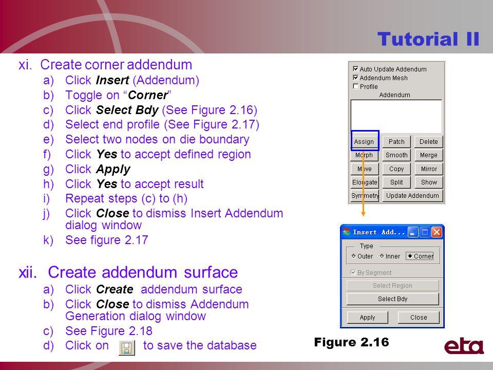 "xi. Create corner addendum a)Click Insert (Addendum) b)Toggle on ""Corner"" c)Click Select Bdy (See Figure 2.16) d)Select end profile (See Figure 2.17)"