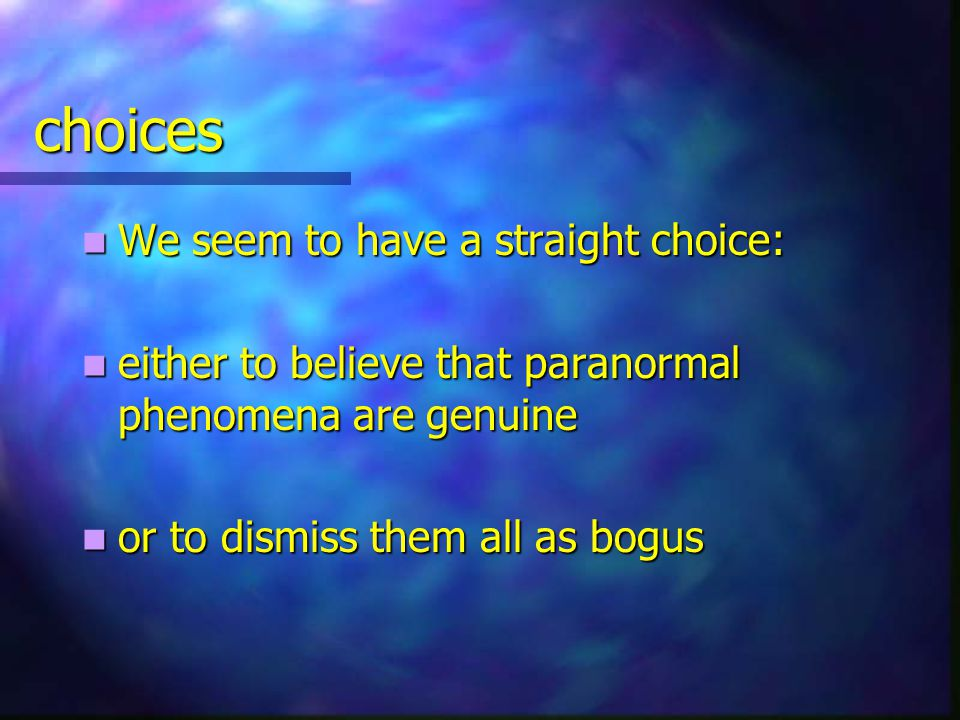 Paranormal Phenomena We need to create a theoretical framework We need to create a theoretical framework For the paranormal to be possible For the paranormal to be possible And find a belief system And find a belief system that reconciles it with science that reconciles it with science This is no easy task.