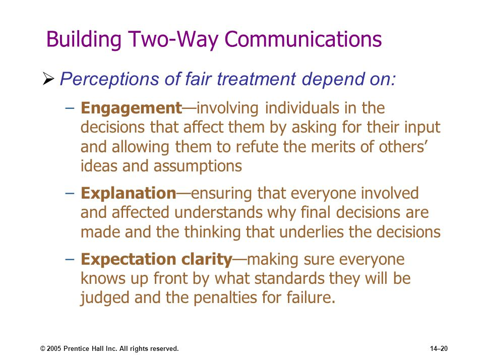 © 2005 Prentice Hall Inc. All rights reserved.14–20 Building Two-Way Communications  Perceptions of fair treatment depend on: –Engagement—involving i
