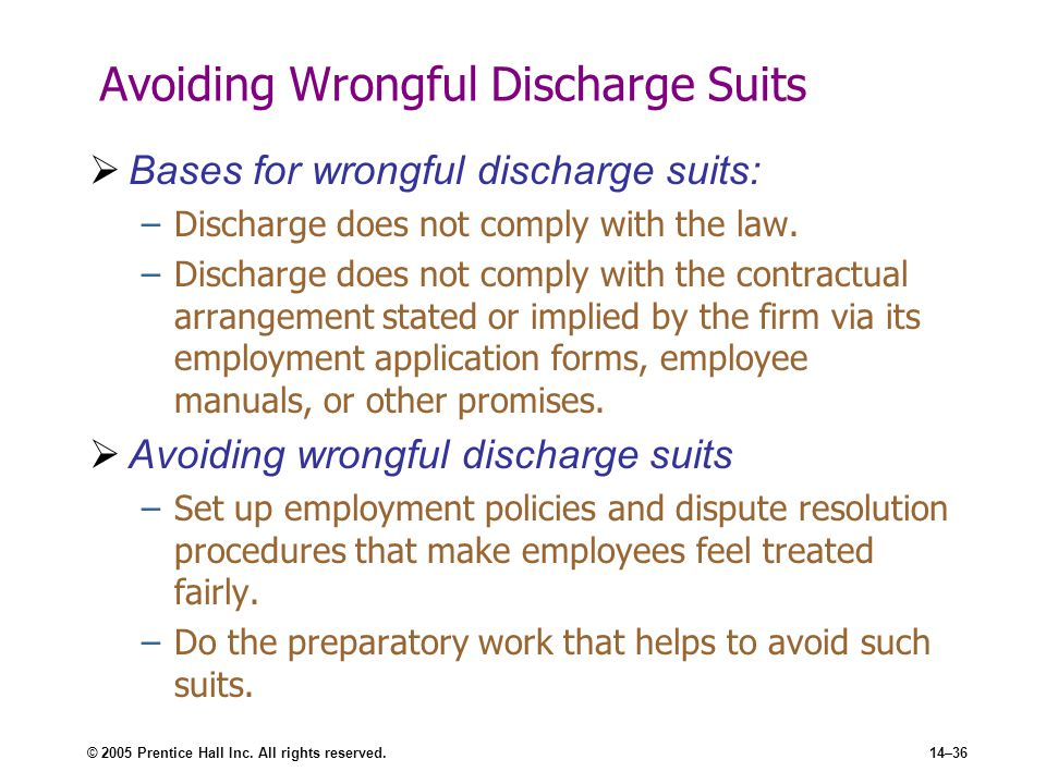 © 2005 Prentice Hall Inc. All rights reserved.14–36 Avoiding Wrongful Discharge Suits  Bases for wrongful discharge suits: –Discharge does not comply