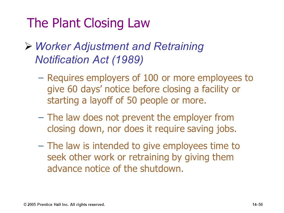 © 2005 Prentice Hall Inc. All rights reserved.14–50 The Plant Closing Law  Worker Adjustment and Retraining Notification Act (1989) –Requires employe