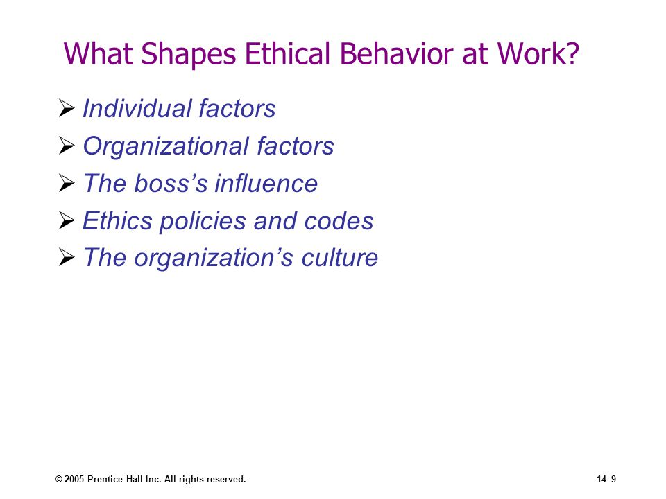 © 2005 Prentice Hall Inc. All rights reserved.14–9 What Shapes Ethical Behavior at Work.