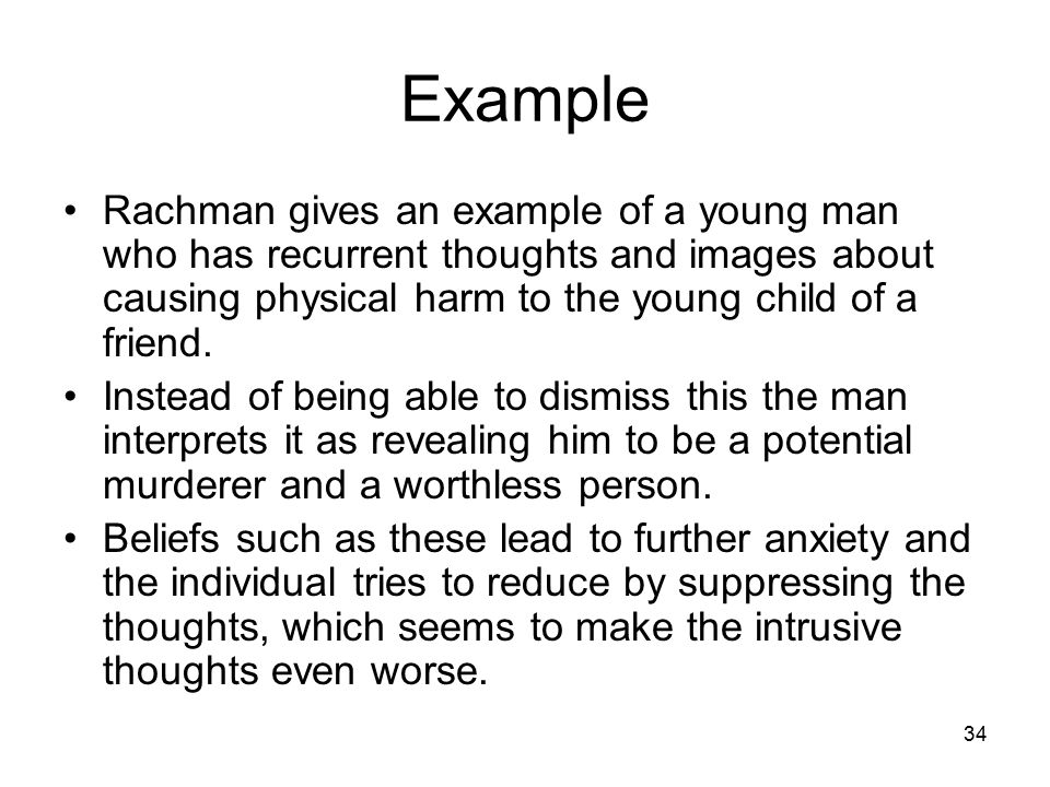 34 Example Rachman gives an example of a young man who has recurrent thoughts and images about causing physical harm to the young child of a friend. I