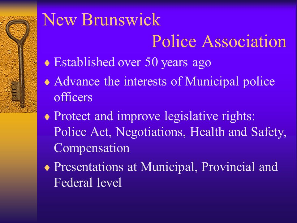 New Brunswick Police Association  Maintains police research data basis (wages, benefits, discipline, pensions, police costing)  Participates in Canadian Police Association police research data basis  Municipal officers are members of the NB Police Assoc.