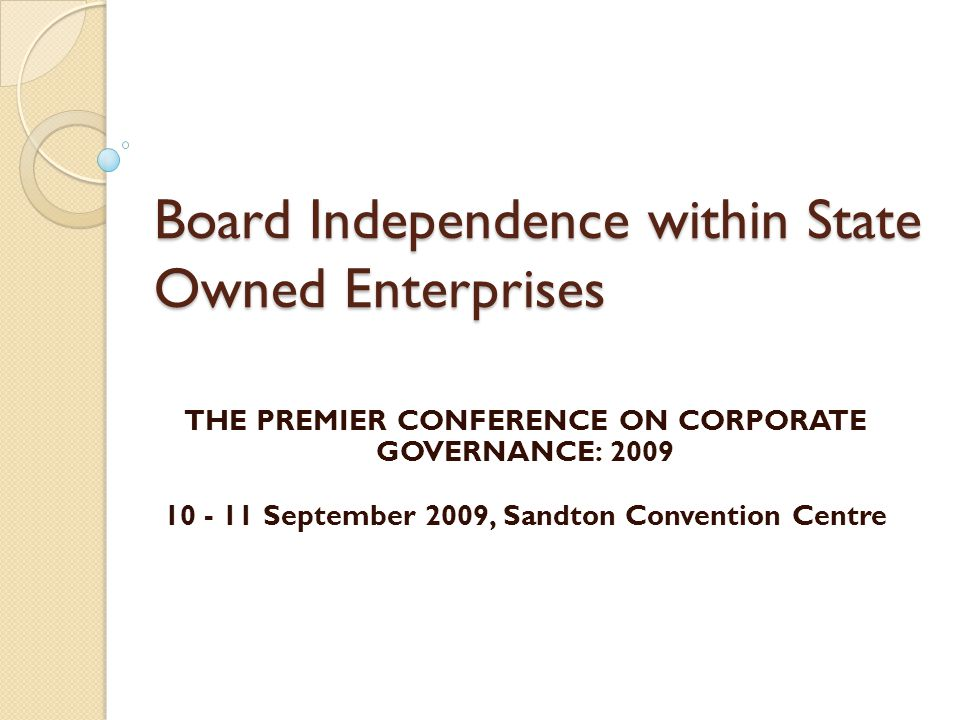 Government Representatives on SOE Boards The appointment of 'Super Directors' on the board influence pursuit of political policy at the expense of interests of the SOE They exert direct and undue political interference on the board Senior government officials on the board upset board dynamics They Lack the incentive to attend and participate in board meetings as they are not remunerated Primary Duty to company & Secondary duty to shareholders Duty of Confidentiality Personal liability for reckless decisions 12