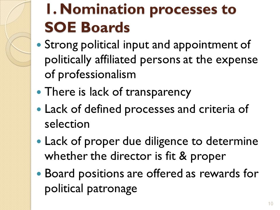 1. Nomination processes to SOE Boards Strong political input and appointment of politically affiliated persons at the expense of professionalism There