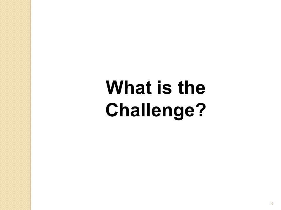 What is the Challenge? 3