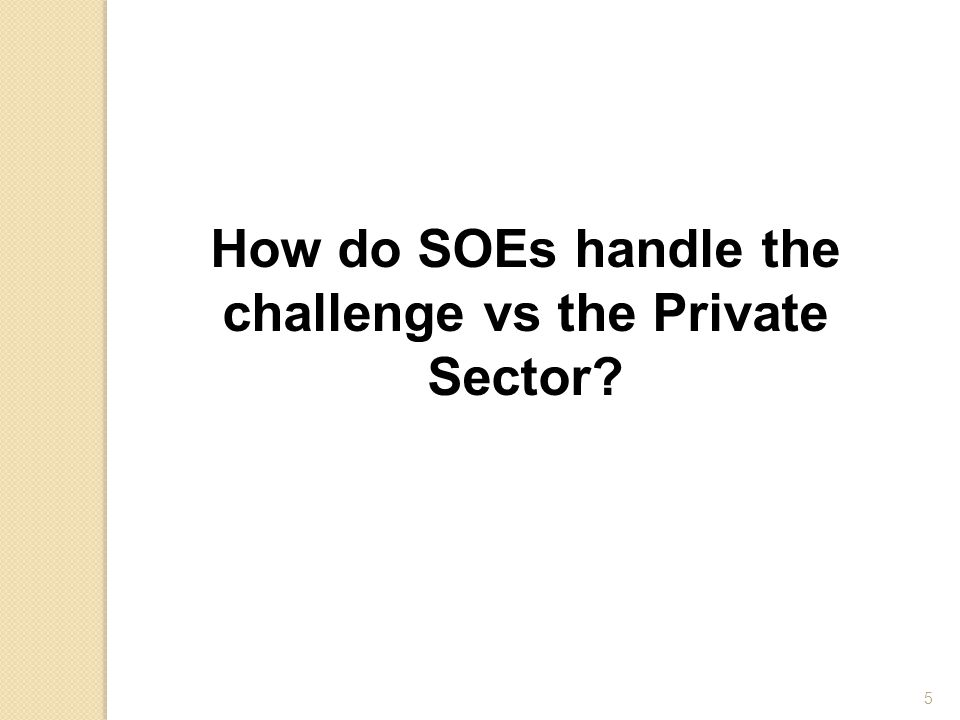 Mechanism for Monitoring Management Conduct Private Sector The market for corporate control Insolvency & Takeover Public Sector – SOEs insulated from market forces due to implicit Government guarantee leading to complacency within SOE boards The Board of Directors The board is a mechanism to monitor and oversee management conduct to ensure alignment with shareholders' interest – To achieve this the board should be empowered, properly mandated and have the appropriate structures.