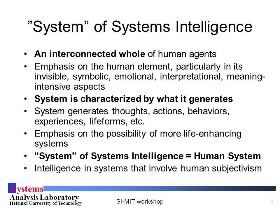 "S ystems Analysis Laboratory Helsinki University of Technology SI-MIT workshop 4 ""System"" of Systems Intelligence An interconnected whole of human age"