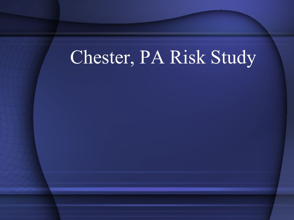 Chester, PA Risk Study