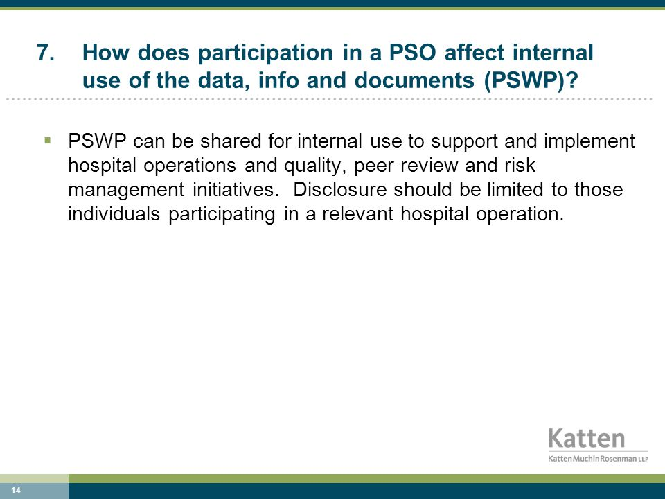 14 7.How does participation in a PSO affect internal use of the data, info and documents (PSWP).