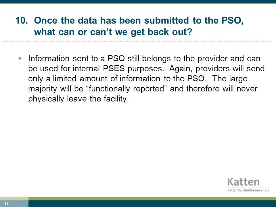 17 10.Once the data has been submitted to the PSO, what can or can't we get back out.