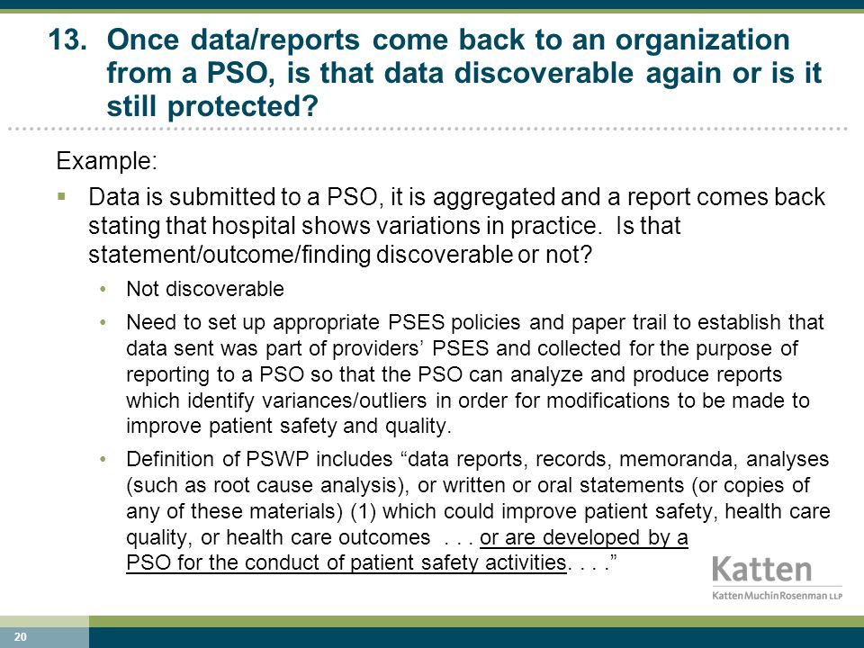 20 13.Once data/reports come back to an organization from a PSO, is that data discoverable again or is it still protected.