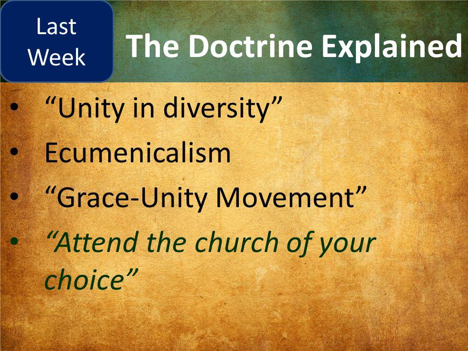 """The Doctrine Explained """"Unity in diversity"""" Ecumenicalism """"Grace-Unity Movement"""" """"Attend the church of your choice"""" Last Week"""