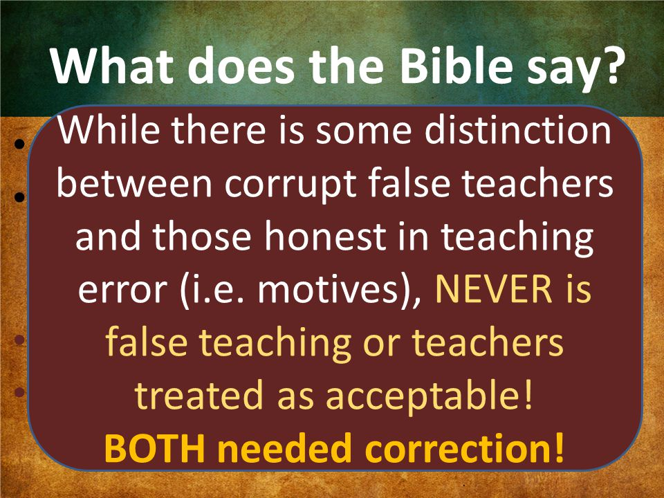 What does the Bible say? What about false teachers? Does the Bible tolerate false teachers or teaching? Where? 2 Pet. 2:1-3, 1 Jn. 4:1-3 2 John 9-11 C