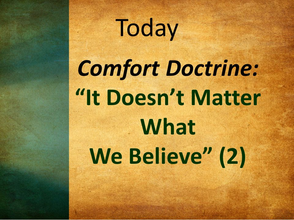Today Comfort Doctrine: It Doesn't Matter What We Believe (2)