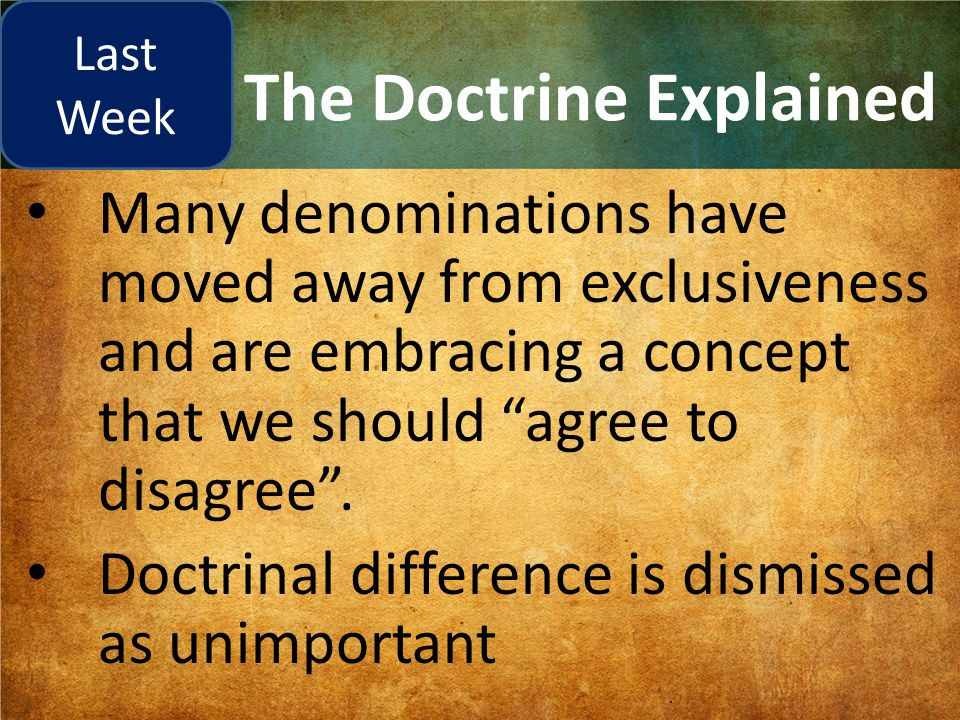 """The Doctrine Explained Many denominations have moved away from exclusiveness and are embracing a concept that we should """"agree to disagree"""". Doctrinal"""
