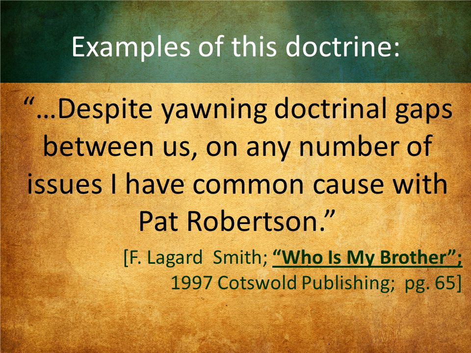 Examples of this doctrine: …Despite yawning doctrinal gaps between us, on any number of issues I have common cause with Pat Robertson. [F.