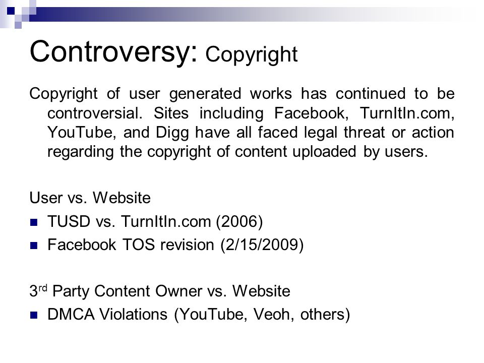 Controversy: Copyright Copyright of user generated works has continued to be controversial.