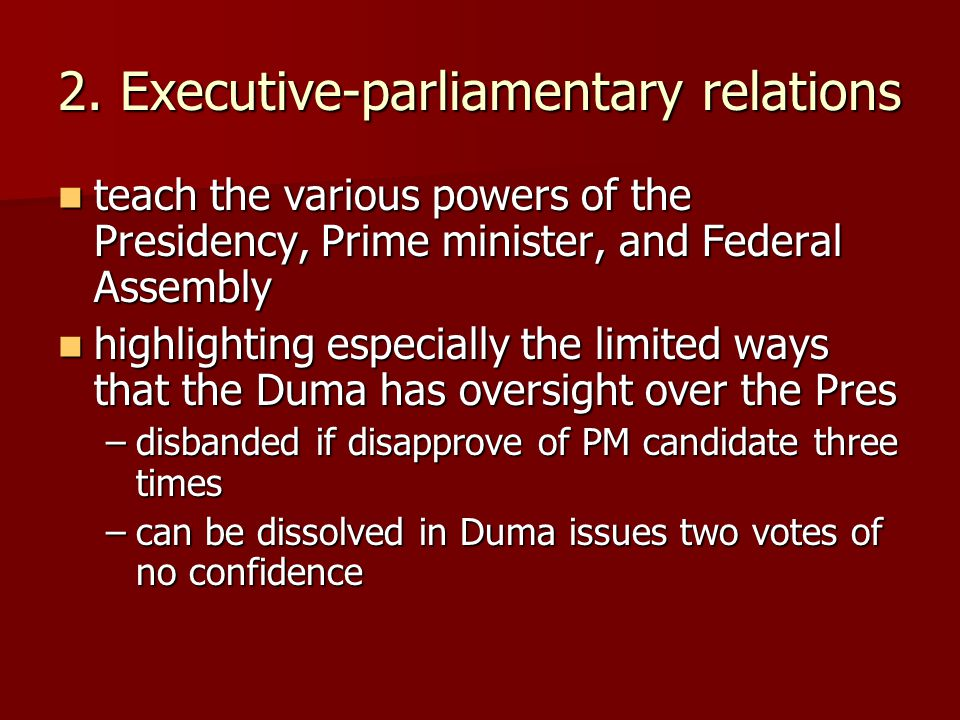 2. Executive-parliamentary relations teach the various powers of the Presidency, Prime minister, and Federal Assembly teach the various powers of the
