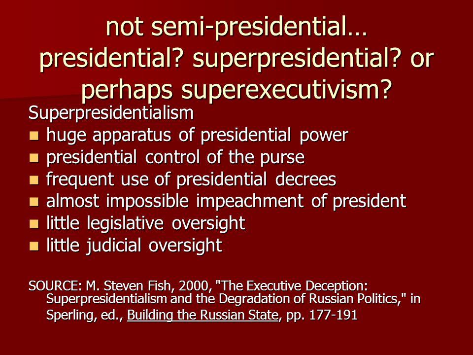not semi-presidential… presidential. superpresidential.