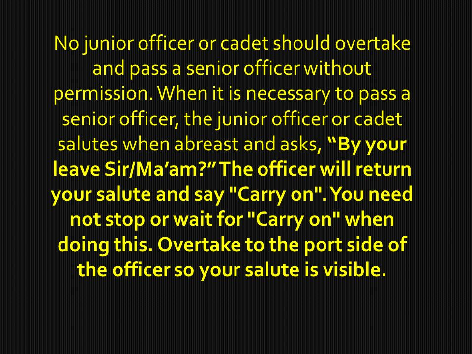No junior officer or cadet should overtake and pass a senior officer without permission.