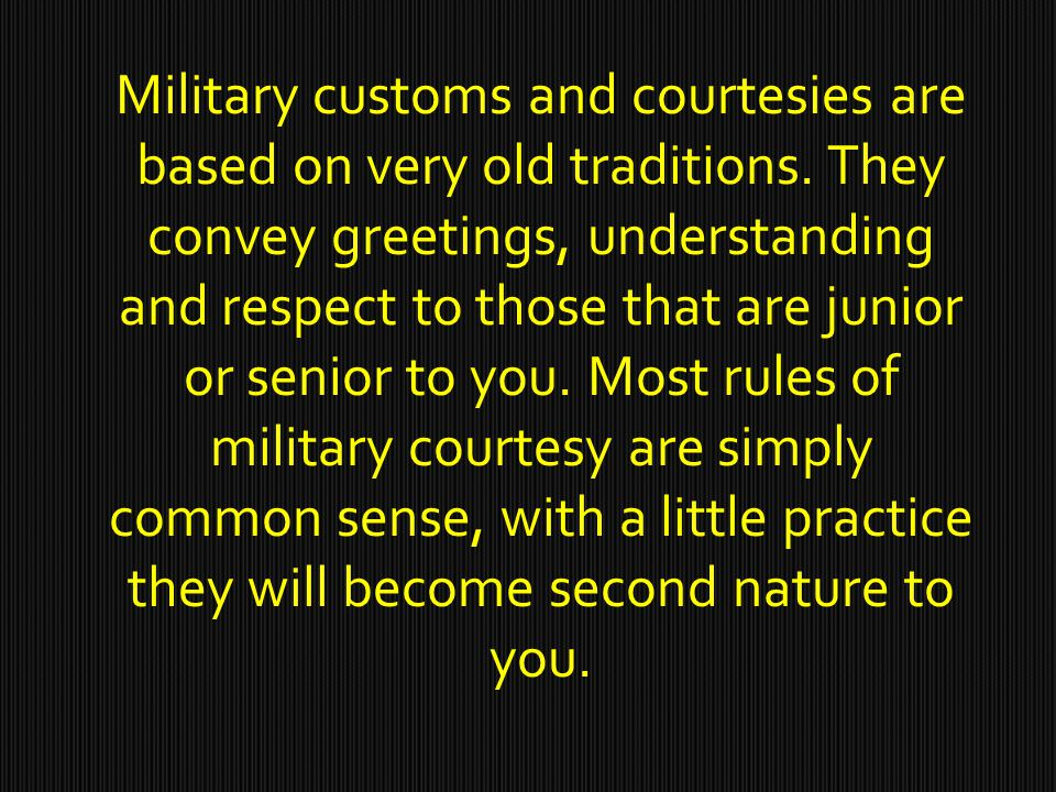 Military customs and courtesies are based on very old traditions.