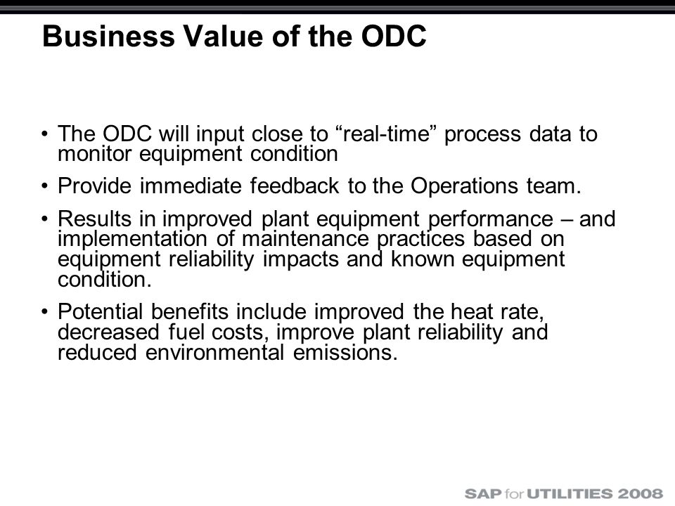 Business Value of the ODC The ODC will input close to real-time process data to monitor equipment condition Provide immediate feedback to the Operations team.