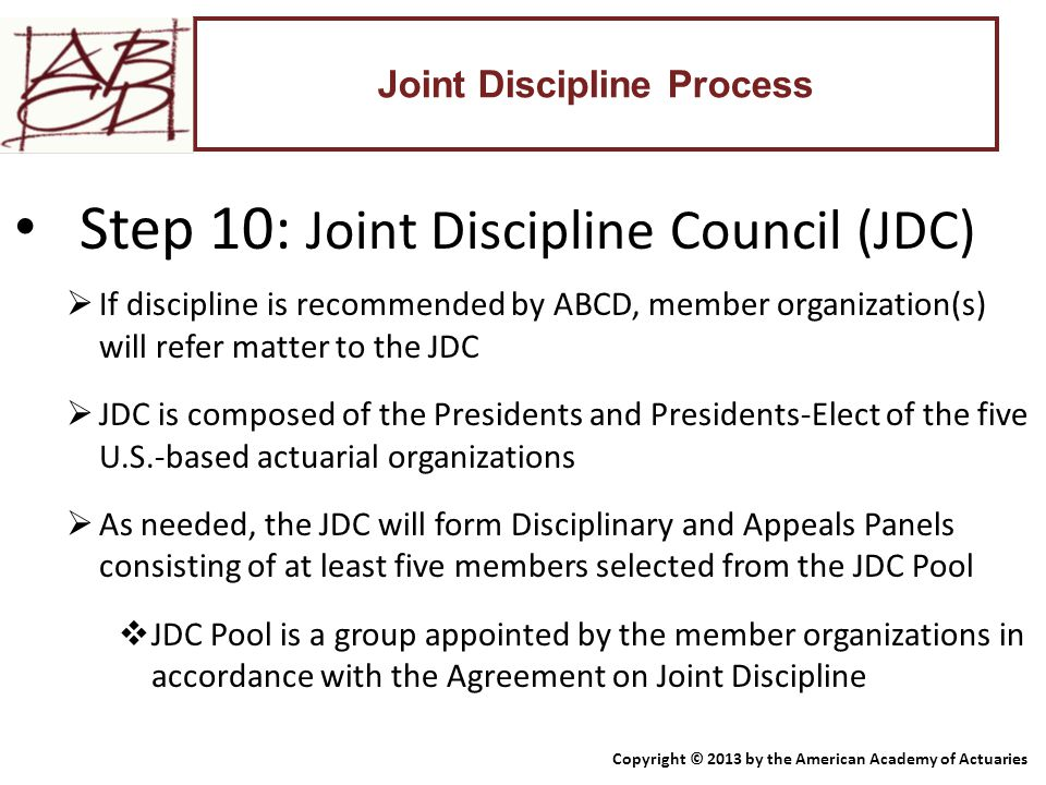 Joint Discipline Process Step 10: Joint Discipline Council (JDC)  If discipline is recommended by ABCD, member organization(s) will refer matter to t