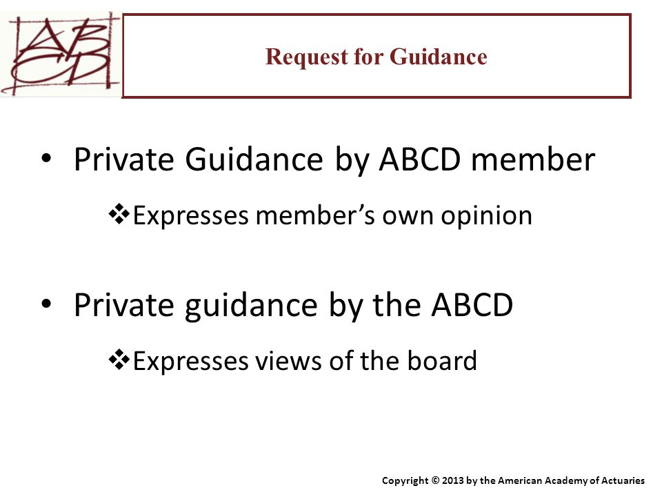 Request for Guidance Private Guidance by ABCD member  Expresses member's own opinion Private guidance by the ABCD  Expresses views of the board Copy