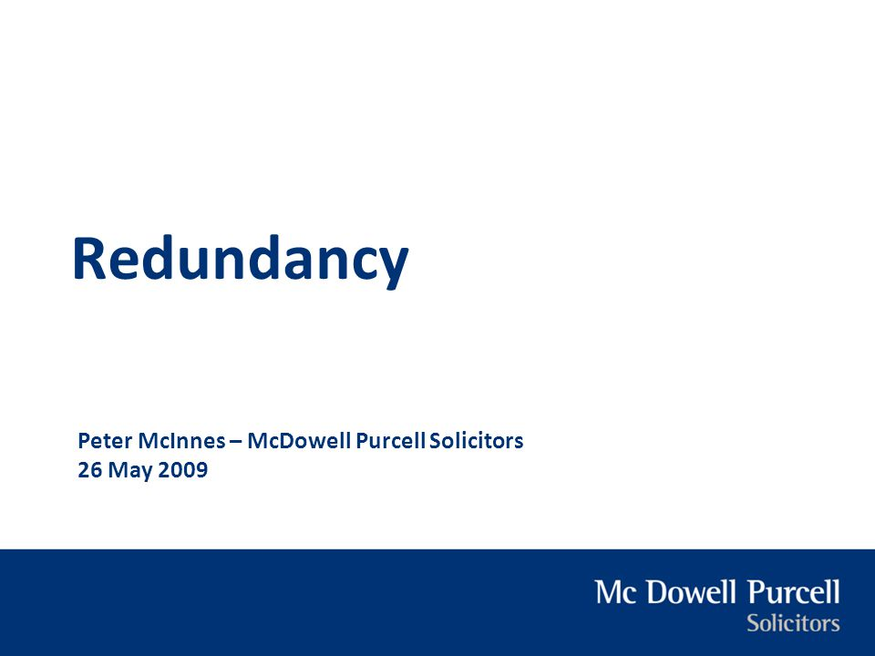 Peter McInnes – McDowell Purcell Solicitors 26 May 2009 Redundancy