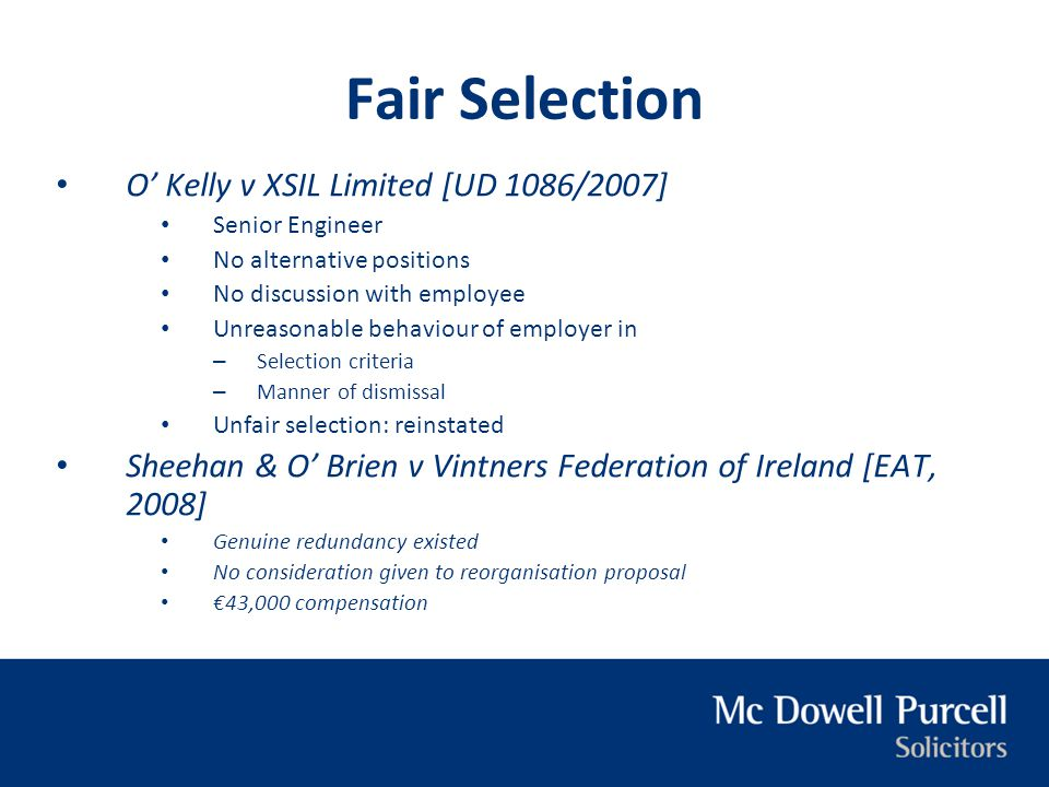 Fair Selection O' Kelly v XSIL Limited [UD 1086/2007] Senior Engineer No alternative positions No discussion with employee Unreasonable behaviour of e
