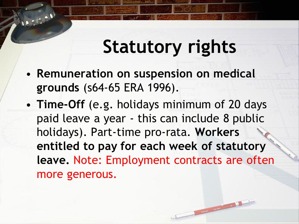 Statutory rights Guarantee payments (if laid off after a months employment and no work is available [must be agreed in advance]).