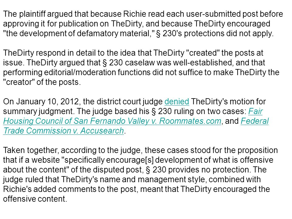 The plaintiff argued that because Richie read each user-submitted post before approving it for publication on TheDirty, and because TheDirty encourage